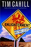 Cahill, Tim: Hold the Enlightenment : More Travel, Less Bliss