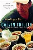 Calvin Trillin: Feeding a Yen: Savoring Local Specialties, from Kansas City to Cuzco