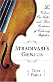 Faber, Toby: Stradivari&#39;s Genius: Five Violins, One Cello, And Three Centuries Of Enduring Perfection