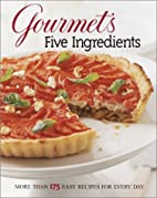 Gourmet's Five Ingredients: More Than 175…