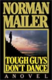 Mailer, Norman: Tough Guys Don&#39;t Dance