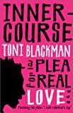 Blackman, Toni: Inner-Course : A Plea for Real Love