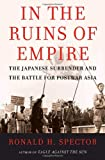 Spector, Ronald: In the Ruins of Empire: The Japanese Surrender and the Battle for Postwar Asia