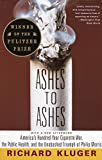 Kluger, Richard: Ashes to Ashes: America&#39;s Hundred-Year Cigarette War, the Public Health, and the Unabashed Triumph of Philip Morris