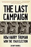 Karabell, Zachary: The Last Campaign: How Harry Truman Won the 1948 Election