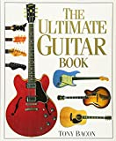 Tony Bacon: The Ultimate Guitar Book