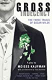 Kaufman, Moises: Gross Indecency: The Three Trials of Oscar Wilde