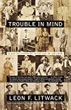 Litwack, Leon F.: Trouble in Mind: Black Southerners in the Age of Jim Crow