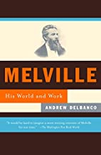 Melville, his world and work by Andrew…