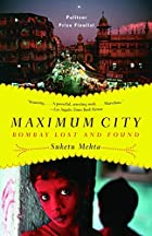Maximum City: Bombay Lost and Found by…