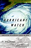Williams, Jack: Hurricane Watch: Forecasting the Deadliest Storms on Earth