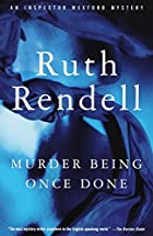 Murder Being Once Done by Ruth Rendell