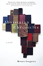 Abyssinian Chronicles: A Novel by Moses…