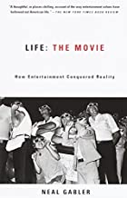 Life: The Movie: How Entertainment Conquered…