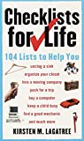 Lagatree, Kirsten M.: Checklists for Life: 104 Lists to Help You Get Organized, Save Time, and Unclutter Your Life