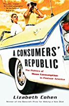 A Consumers' Republic: The Politics of Mass…