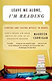 Corrigan, Maureen: Leave Me Alone, I'm Reading: Finding And Losing Myself in Books