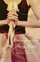 Slow Emergencies: A Novel by Nancy Huston
