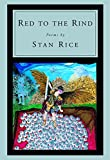 Rice, Stan: Red to the Rind: Poems