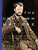 Spurling, Hilary: The Unknown Matisse: A Life of Henri Matisse  The Early Years, 1869-1908