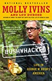 Ivins, Molly: Bushwhacked: Life in George W. Bush&#39;s America