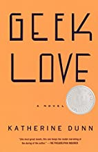 Geek Love: A Novel by Katherine Dunn