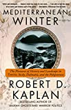Kaplan, Robert D.: Mediterranean Winter: The Pleasures of History and Landscape in Tunisia, Sicily, Dalmatia, and the Peloponnese