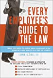 Joel, Lewin G.: Every Employee's Guide to the Law: What You Need to Know About Your Rights in the Workplace-And What to Do If They Are Violated