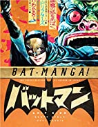 Bat-Manga!: The Secret History of Batman in…