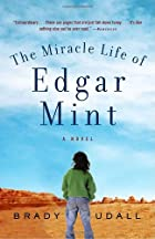 The Miracle Life of Edgar Mint by Brady…