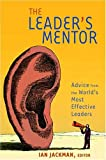 Jackman, Ian: The Leader's Mentor: Inspriation from the World's Most Effective Leaders