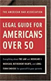 American Bar Association: American Bar Association Legal Guide for Americans Over 50: Everything about the Law and Medicare and Medicaid, Retirement Rights, and Long-Term Choices for Yourself and Your Parents