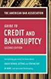 American Bar Association: American Bar Association Guide to Credit and Bankruptcy, Second Edition: Everything You Need to Know About Credit Repair, Staying or Getting Out of ... Association Guide to Credit & Bankruptcy:)