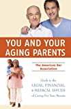American Bar Association: You and Your Aging Parents: The American Bar Association Guide to Legal, Financial, and Health Care Issues