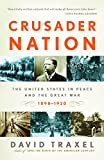 Traxel, David: Crusader Nation: The United States in Peace And the Great War, 1898-1920