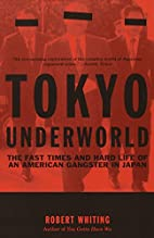 Tokyo Underworld: The Fast Times and Hard…