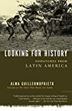 Guillermoprieto, Alma: Looking for History: Dispatches from Latin America