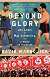 Margolick, David: Beyond Glory: Joe Louis Vs. Max Schmeling, And a World on the Brink
