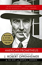 American Prometheus: the Triumph and Tragedy…