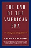 Charles Kupchan: The End of the American Era: U.S. Foreign Policy and the Geopolitics of the Twenty-first Century