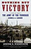 Steven E. Woodworth: Nothing but Victory: The Army of the Tennessee, 1861-1865