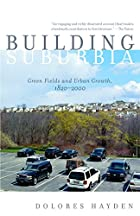 Building Suburbia: Green Fields and Urban…