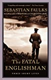Faulks, Sebastian: The Fatal Englishman: Three Short Lives