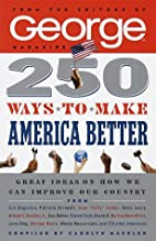 250 Ways to Make America Better by George…
