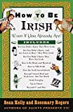 Kelly, Sean: How to Be Irish: (Even if You Already Are)