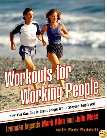 Workouts for Working People: How You Can Get in Great Shape While Staying Employed