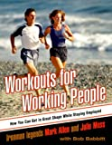 Allen, Mark: Workouts for Working People : How You Can Get in Great Shape While Staying Employed