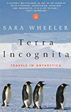 Terra Incognita: Travels in Antarctica by…