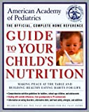 American Academy of Pediatrics Staff: American Academy of Pediatrics Guide to Your Child's Nutrition : Making Peace at the Table and Building Healthy Eating Habits for Life