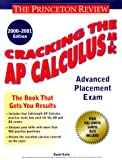 Kahn, David: Cracking the AP Calculus AB & BC, 2000-2001 Edition (Cracking the Ap. Calculus Ab & Bc Exams)